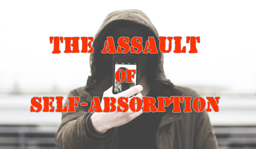 The Assault of Self-Absorption